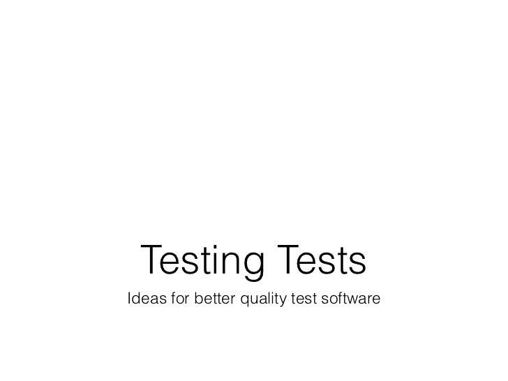 Testing TestsIdeas for better quality test software