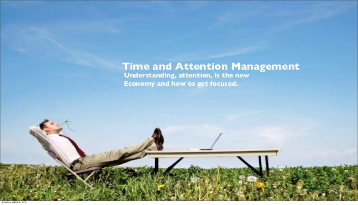 Time and Attention Management                          Understanding, attention, is the new                          Econo...