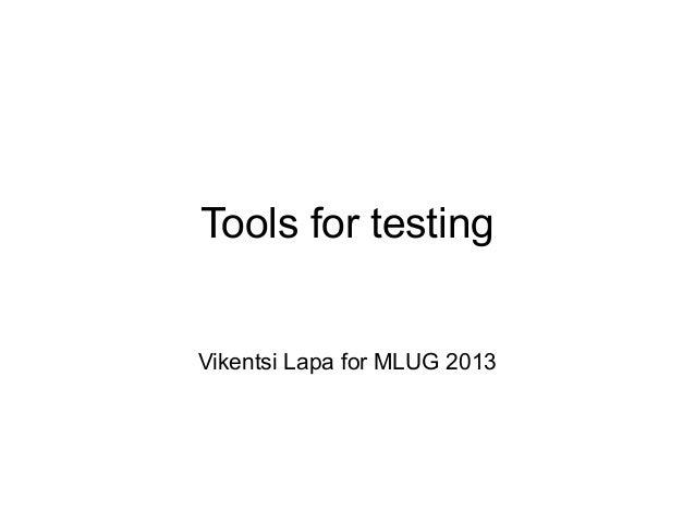 Tools for testing Vikentsi Lapa for MLUG 2013