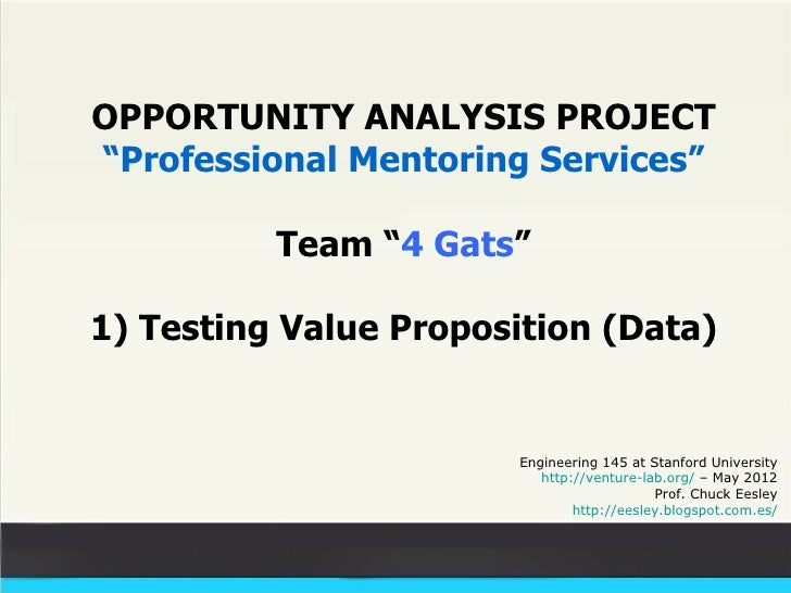 "OPPORTUNITY ANALYSIS PROJECT""Professional Mentoring Services""          Team ""4 Gats""1) Testing Value Proposition (Data)   ..."