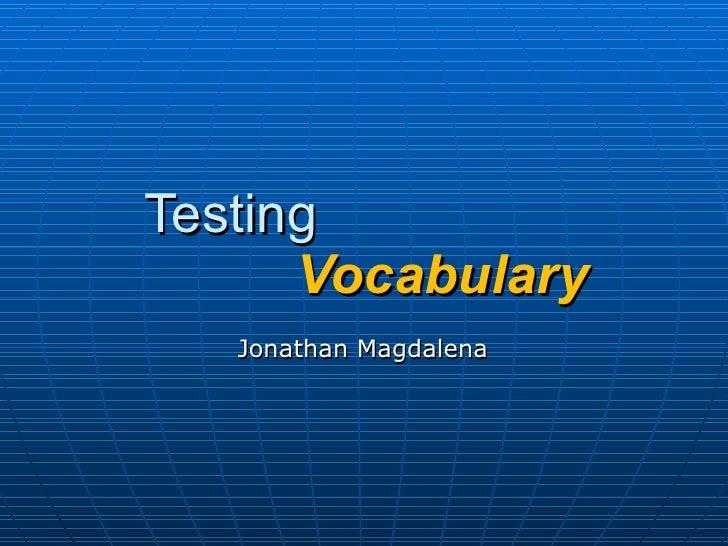 Testing    Vocabulary Jonathan Magdalena
