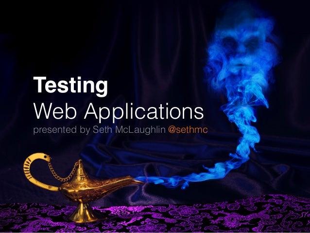 Testing! Web Applications presented by Seth McLaughlin @sethmc