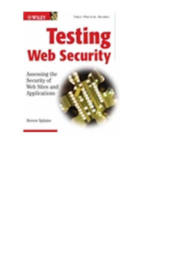 Testing Web Security-Assessing the Security of Web Sites and Applications Steven Splaine Wiley Publishing, Inc. Publisher:...