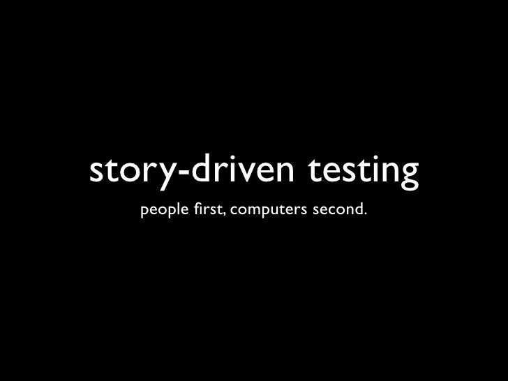 story-driven testing    people first, computers second.