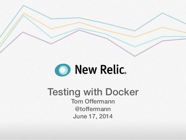 Testing with Docker Tom Offermann @toffermann June 17, 2014
