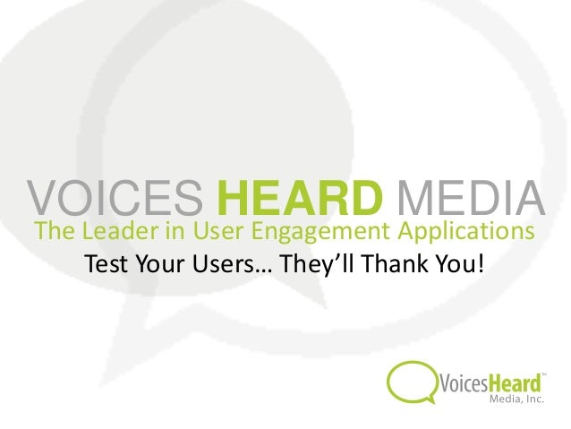 VOICES HEARD MEDIAThe Leader in User Engagement Applications    Test Your Users… They'll Thank You!