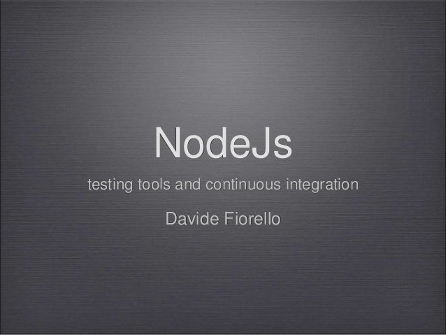 NodeJs testing tools and continuous integration Davide Fiorello