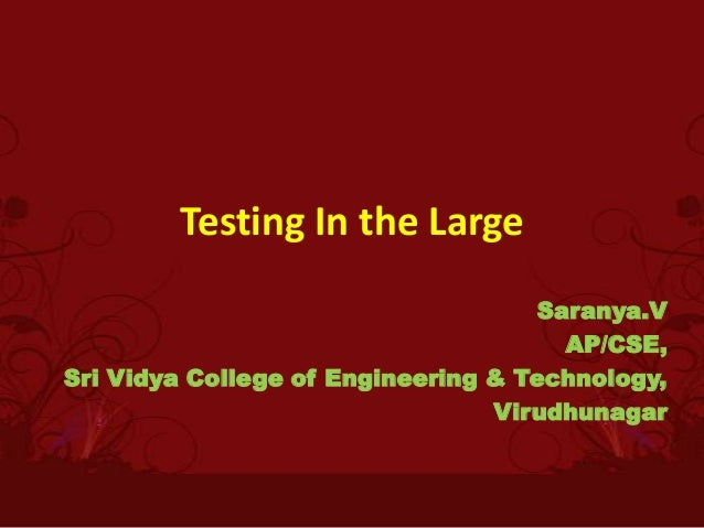 Testing In the Large                                    Saranya.V                                      AP/CSE,Sri Vidya Co...