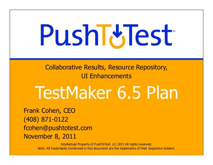 Collaborative Results, Resource Repository,                      UI Enhancements   TestMaker 6.5 PlanFrank Cohen, CEO(408)...