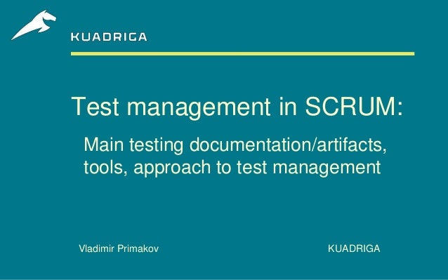 Test management in SCRUM: Main testing documentation/artifacts, tools, approach to test managementVladimir Primakov       ...
