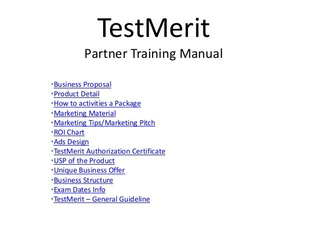 TestMerit Partner Training Manual •Business Proposal •Product Detail •How to activities a Package •Marketing Material •Mar...