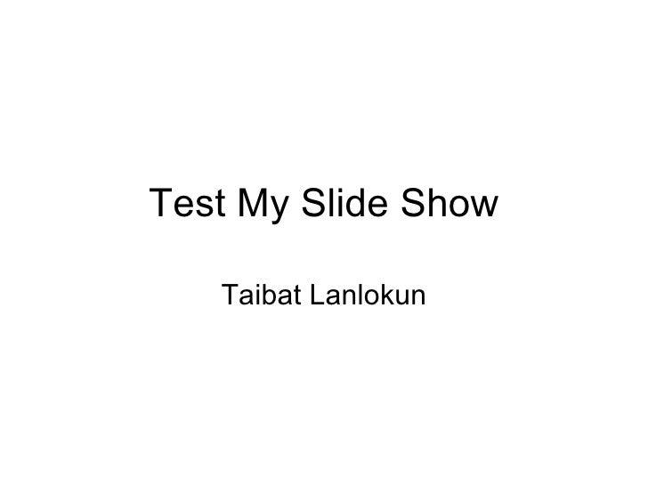 Test My Slide Show Taibat Lanlokun