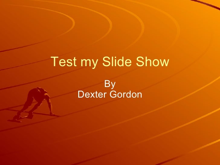 Test my Slide Show By Dexter Gordon