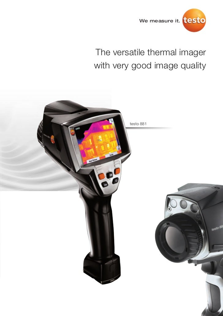 We measure it.The versatile thermal imagerwith very good image quality        testo 881
