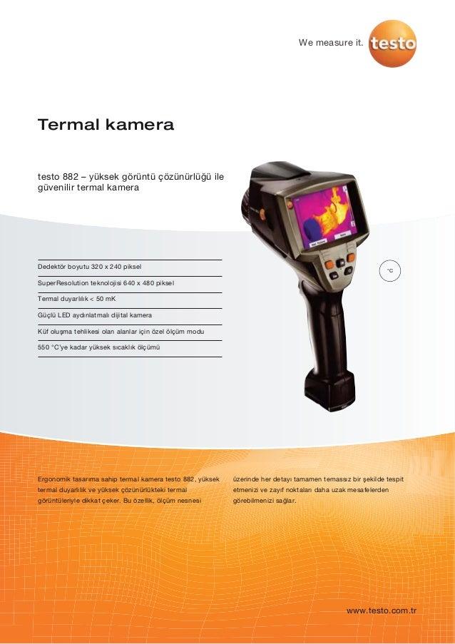 Dedektör boyutu 320 x 240 pikselSuperResolution teknolojisi 640 x 480 pikselTermal duyarlılık < 50 mKGüçlü LED aydınlatmal...