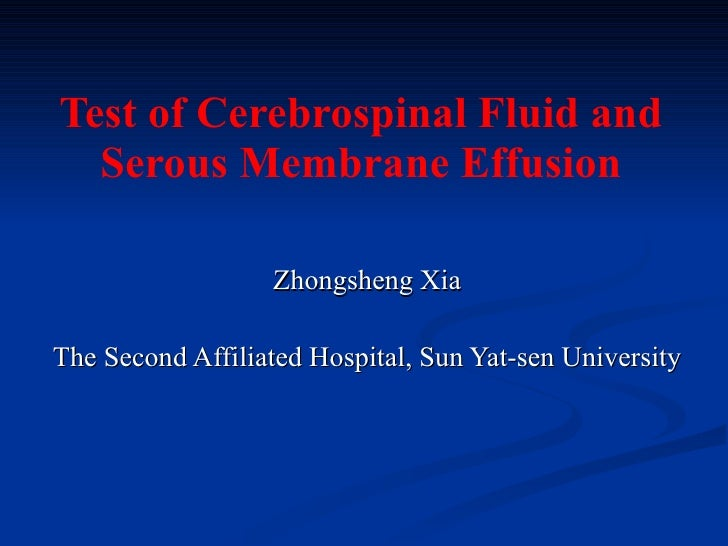 Test of Cerebrospinal Fluid and Serous Membrane Effusion Zhongsheng Xia The Second Affiliated Hospital, Sun Yat-sen Univer...