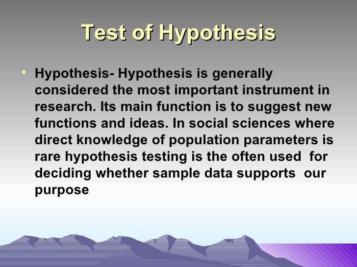 Test of Hypothesis <ul><li>Hypothesis- Hypothesis is generally considered the most important instrument in research. Its m...