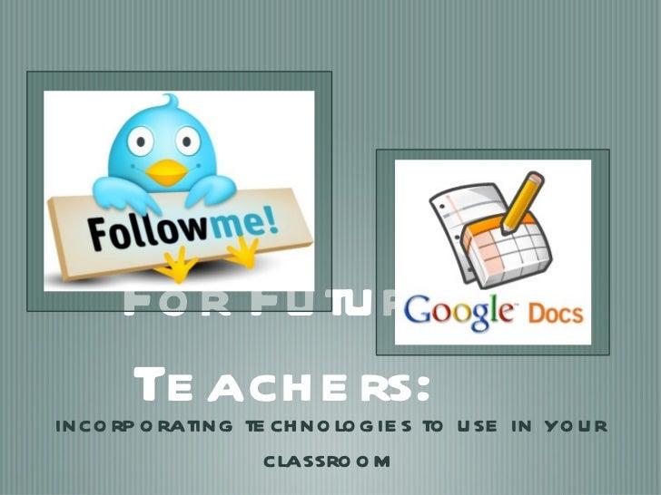 For Future Teachers: <ul><li>incorporating technologies to use in your classroom </li></ul><ul><li>by Andre'a Emma </li></ul>