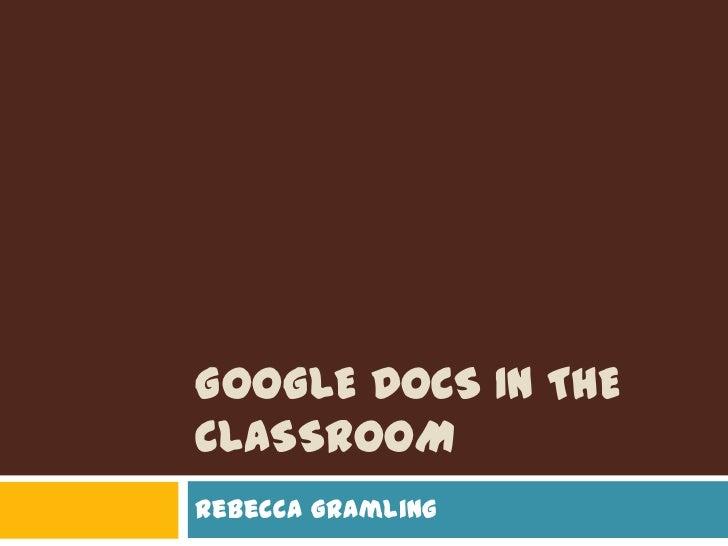 Google Docs in the Classroom<br />Rebecca Gramling<br />