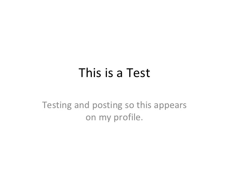 This is a TestTesting and posting so this appears          on my profile.