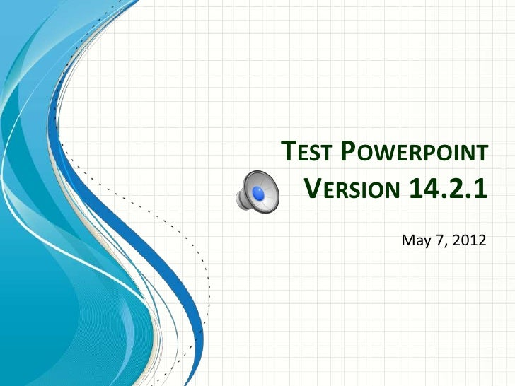 TEST POWERPOINT  VERSION 14.2.1         May 7, 2012