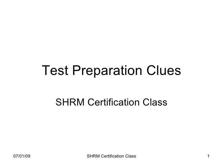 Test Preparation Clues               SHRM Certification Class     07/01/09           SHRM Certification Class   1