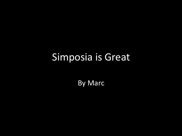 Simposia is Great<br />By Marc<br />