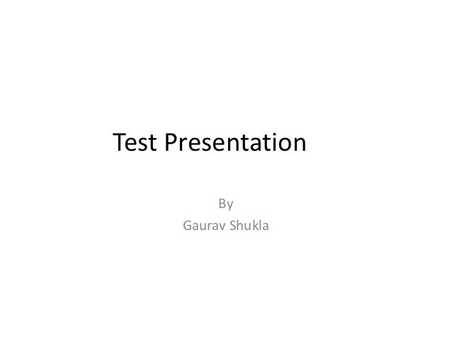 Test Presentation             By       Gaurav Shukla
