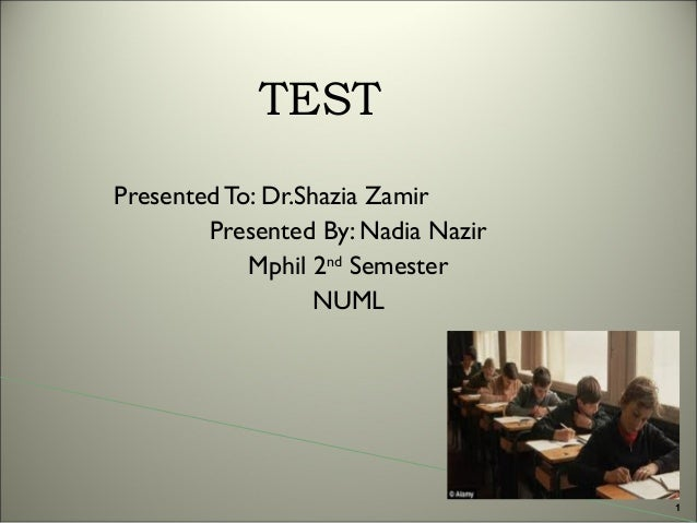 TEST Presented To: Dr.Shazia Zamir Presented By: Nadia Nazir Mphil 2nd Semester NUML  1
