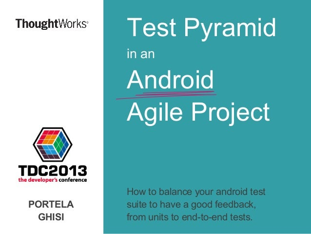 Test Pyramid in an  Android Agile Project  PORTELA GHISI  How to balance your android test suite to have a good feedback, ...