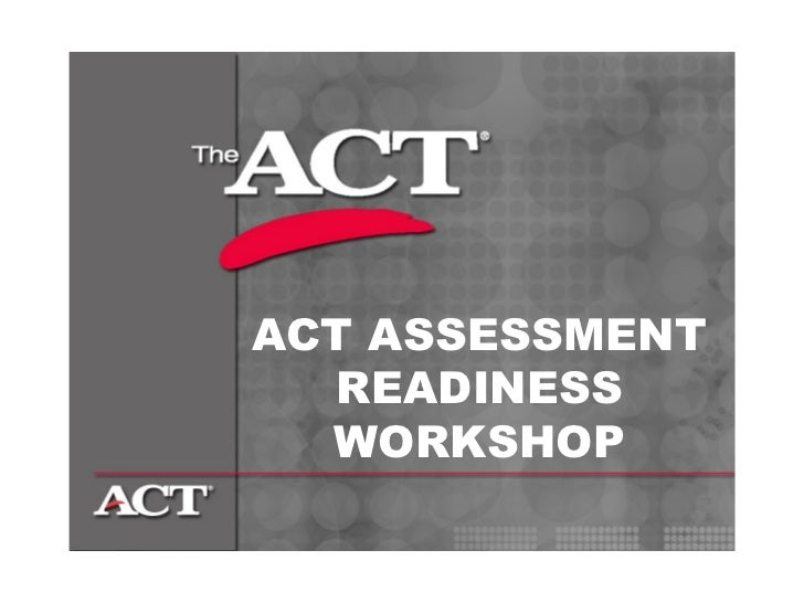 ACT ASSESSMENT READINESS WORKSHOP