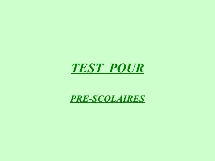 TEST  POUR PRE-SCOLAIRES