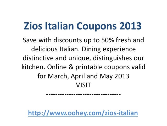 Zios Italian Coupons 2013Save with discounts up to 50% fresh and    delicious Italian. Dining experiencedistinctive and un...