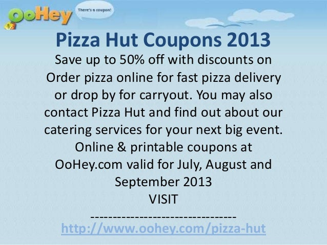 Pizza Hut Coupons 2013 Save up to 50% off with discounts on Order pizza online for fast pizza delivery or drop by for carr...