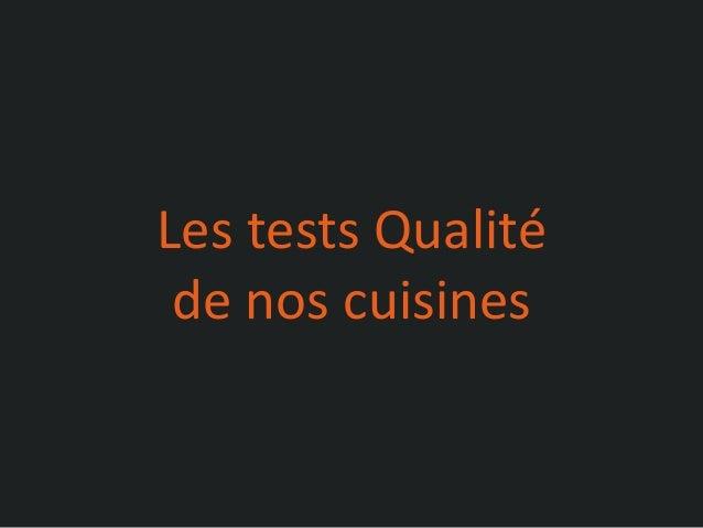 Les tests Qualité de nos cuisines