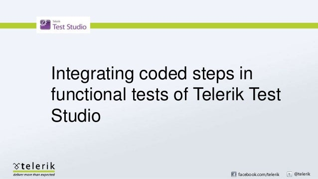 facebook.com/telerik @telerik Integrating coded steps in functional tests of Telerik Test Studio