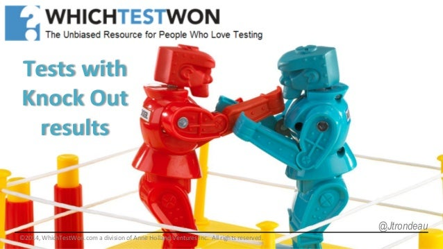 Tests  with   Knock  Out   results   ©2014,  WhichTestWon.com  a  division  of  Anne  Holland  Ven...