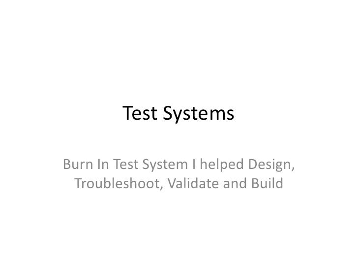 Test Systems  Burn In Test System I helped Design,  Troubleshoot, Validate and Build