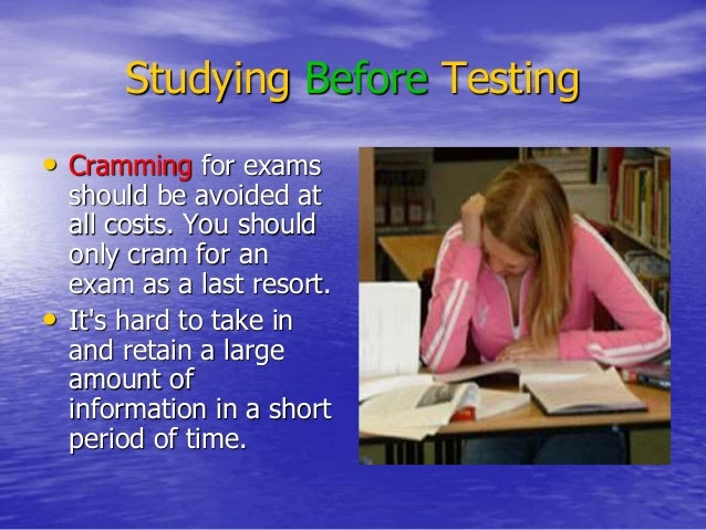 effects of cramming for an examination essay Report abuse home hot topics health the affects of cramming for the average student the affects of cramming for the average student.