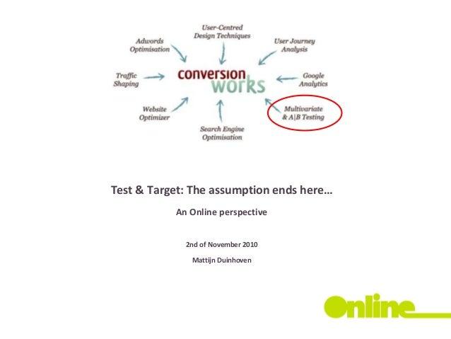 Test & Target: The assumption ends here… An Online perspective 2nd of November 2010 Mattijn Duinhoven