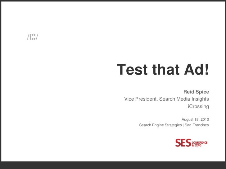 SES SF 2010 - Test That Ad - Reid Spice - iCrossing