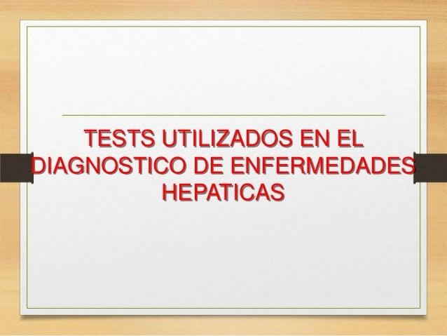 TESTS UTILIZADOS EN EL DIAGNOSTICO DE ENFERMEDADES HEPATICAS
