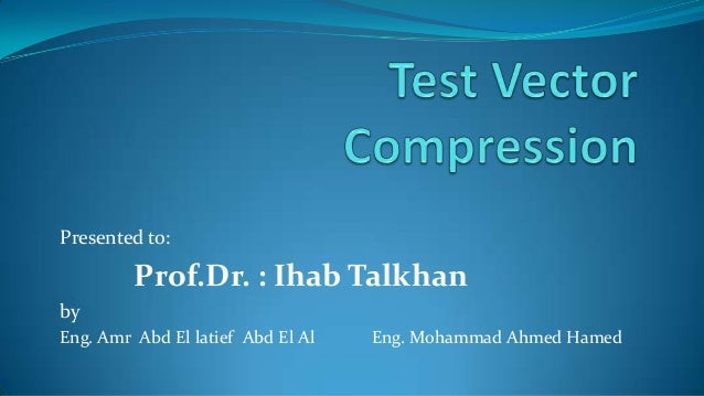 Presented to:  Prof.Dr. : Ihab Talkhan by Eng. Amr Abd El latief Abd El Al  Eng. Mohammad Ahmed Hamed