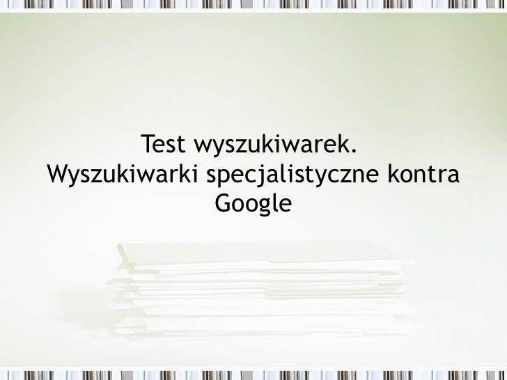 Test wyszukiwarek.  Wyszukiwarki specjalistyczne kontra Google