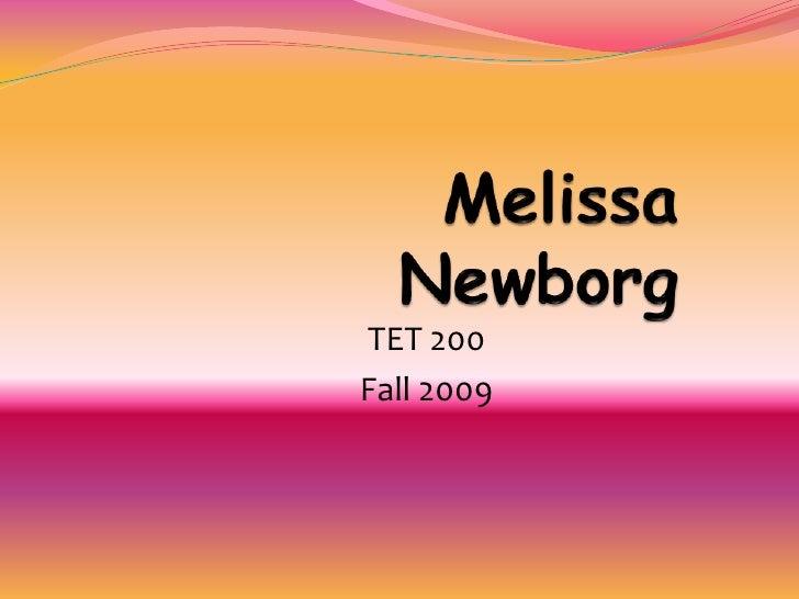 Melissa Newborg<br />TET 200<br />Fall 2009<br />