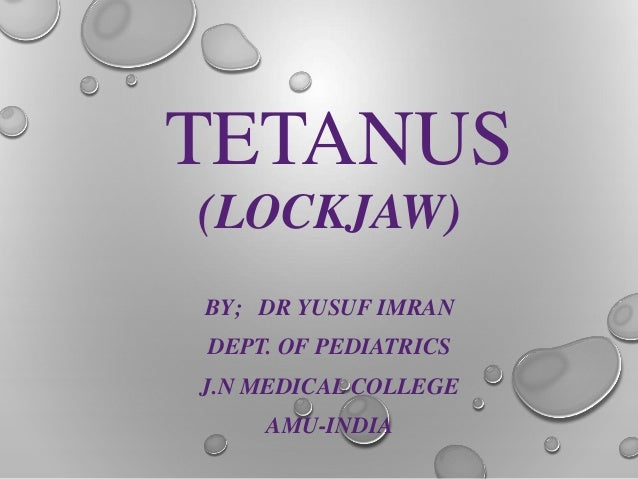 TETANUS (LOCKJAW) BY; DR YUSUF IMRAN DEPT. OF PEDIATRICS J.N MEDICAL COLLEGE AMU-INDIA