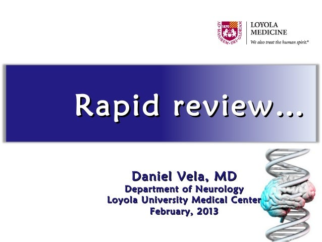 Rapid review…      Daniel Vela, MD    Department of Neurology Loyola University Medical Center         February, 2013
