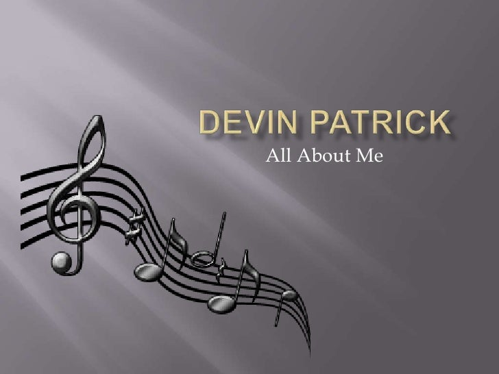 Devin Patrick: All About Me