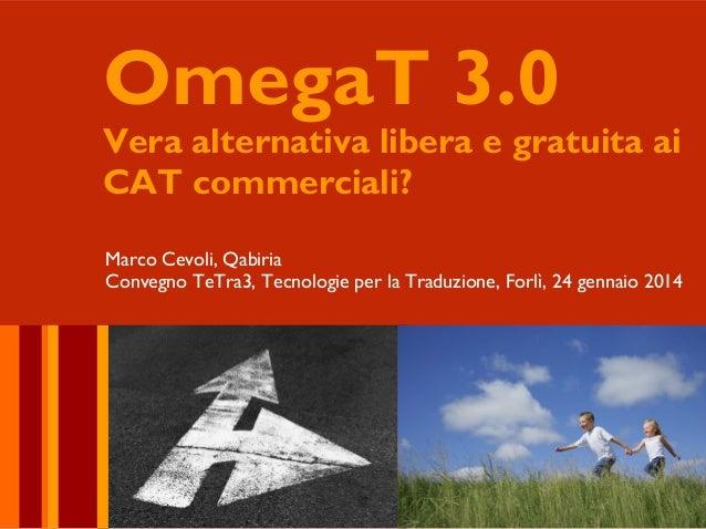 OmegaT 3.0  Vera alternativa libera e gratuita ai CAT commerciali? Marco Cevoli, Qabiria Convegno TeTra3, Tecnologie per l...