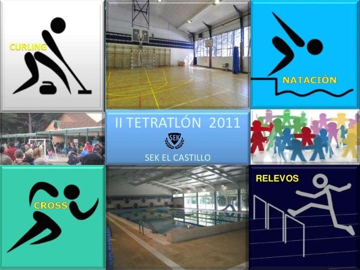CURLING<br />NATACIÓN<br />II TETRATLÓN  2011<br />SEK EL CASTILLO<br />RELEVOS<br />CROSS<br />
